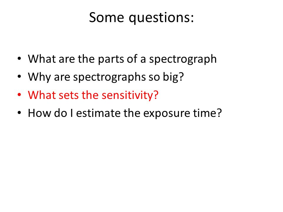 Some questions: What are the parts of a spectrograph Why are spectrographs so big.