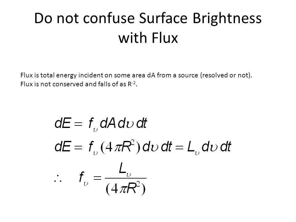 Do not confuse Surface Brightness with Flux Flux is total energy incident on some area dA from a source (resolved or not).