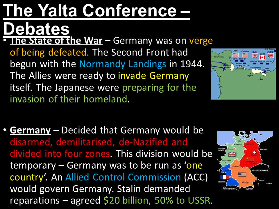 The Yalta Conference – Debates The State of the War – Germany was on verge of being defeated. The Second Front had begun with the Normandy Landings in