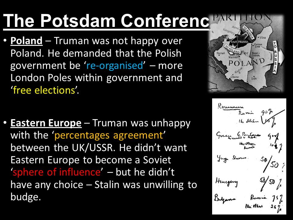 The Potsdam Conference Poland – Truman was not happy over Poland.