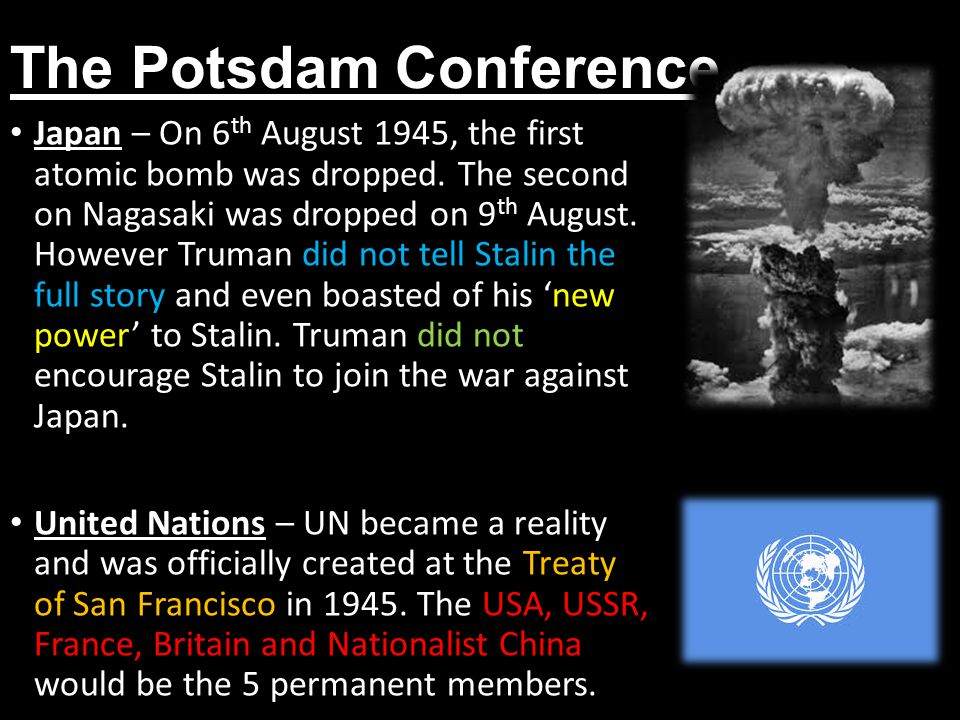 The Potsdam Conference Japan – On 6 th August 1945, the first atomic bomb was dropped. The second on Nagasaki was dropped on 9 th August. However Trum