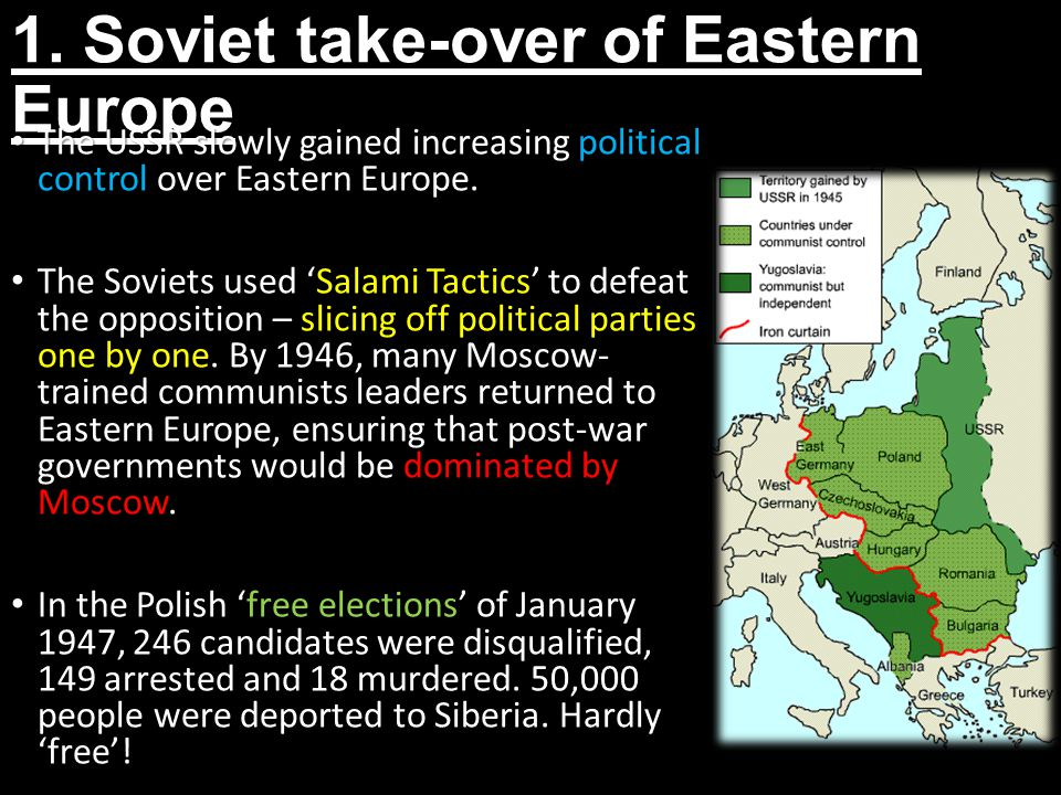 1. Soviet take-over of Eastern Europe The USSR slowly gained increasing political control over Eastern Europe. The USSR slowly gained increasing polit
