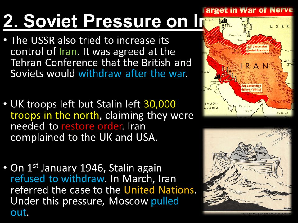 2.Soviet Pressure on Iran The USSR also tried to increase its control of Iran.