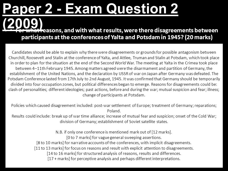 Paper 2 - Exam Question 2 (2009) For what reasons, and with what results, were there disagreements between participants at the conferences of Yalta an