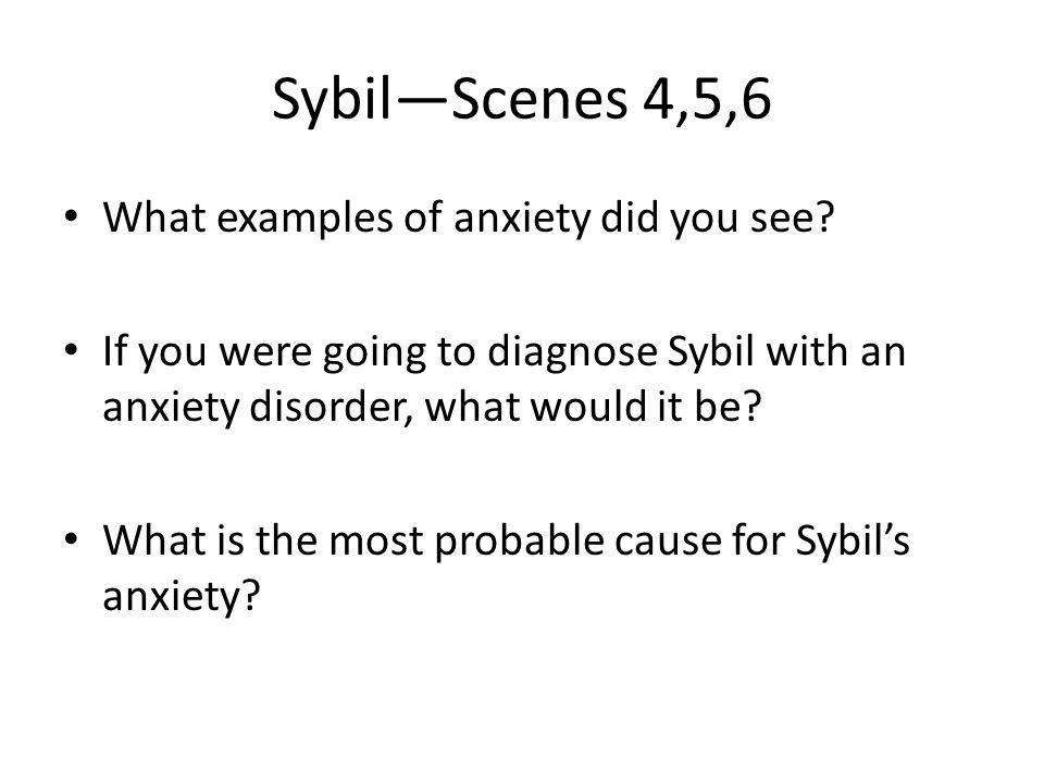 Sybil—Scenes 4,5,6 What examples of anxiety did you see.