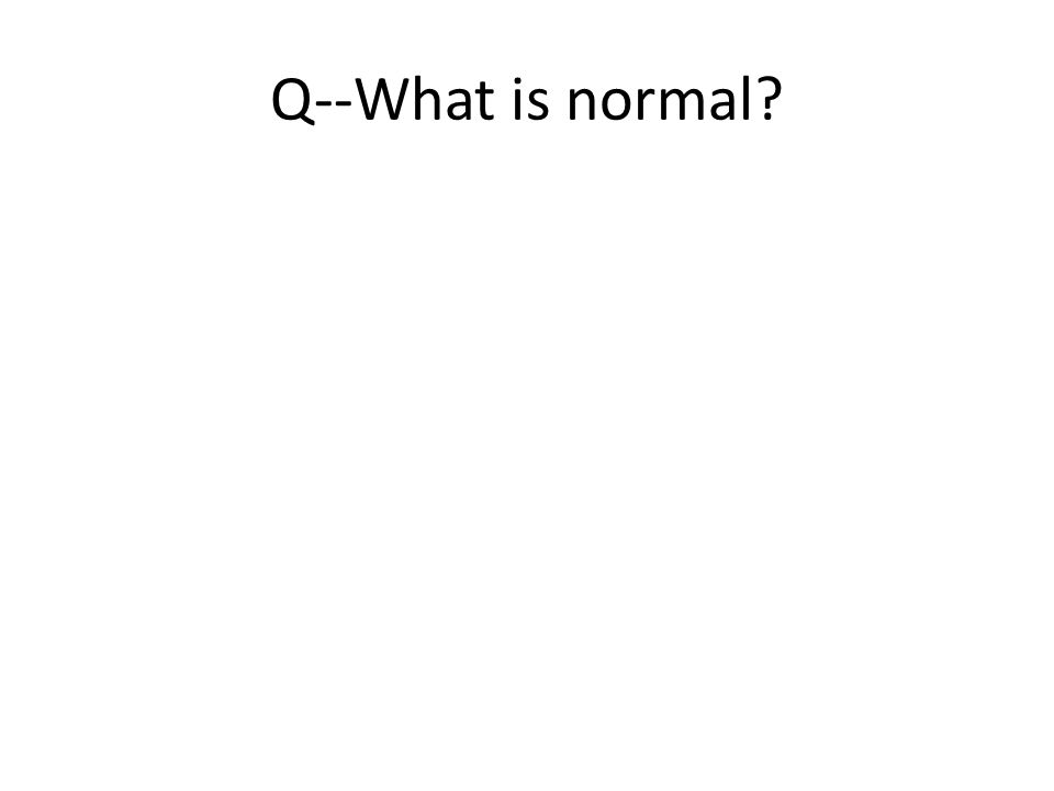 Q--What is normal?
