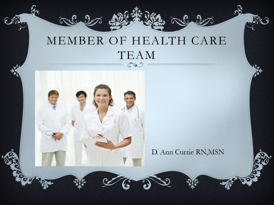 MEMBER OF HEALTH CARE TEAM  D. Ann Currie RN,MSN