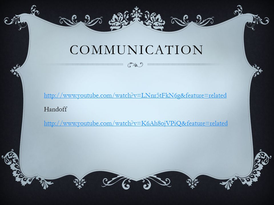 COMMUNICATION http://www.youtube.com/watch?v=LNnr5tFkN6g&feature=related Handoff http://www.youtube.com/watch?v=K6Ah8ojVPiQ&feature=related