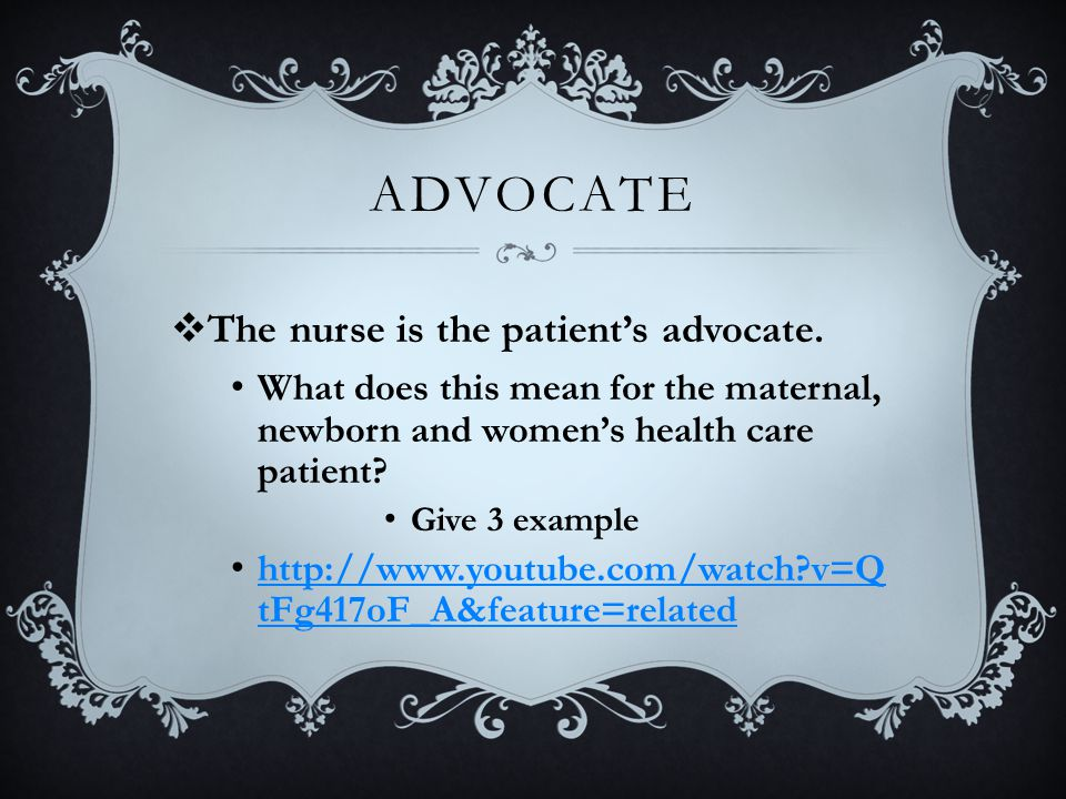 ADVOCATE  The nurse is the patient's advocate.