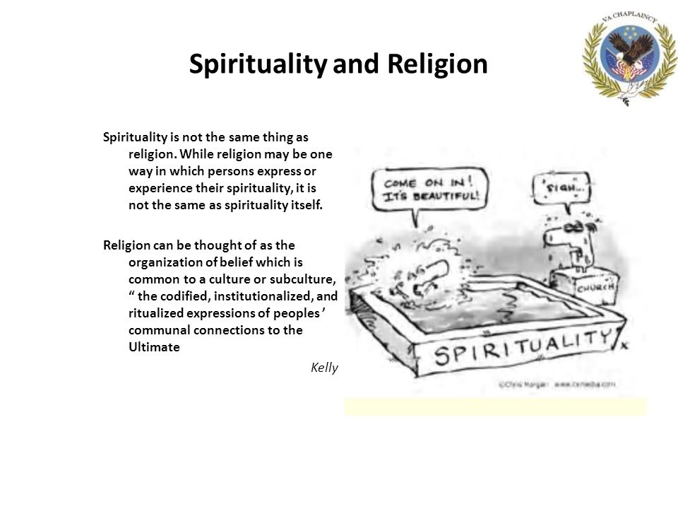 Spirituality and Religion Spirituality is not the same thing as religion.