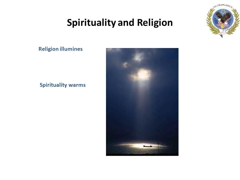 Spirituality and Religion Religion illumines Spirituality warms