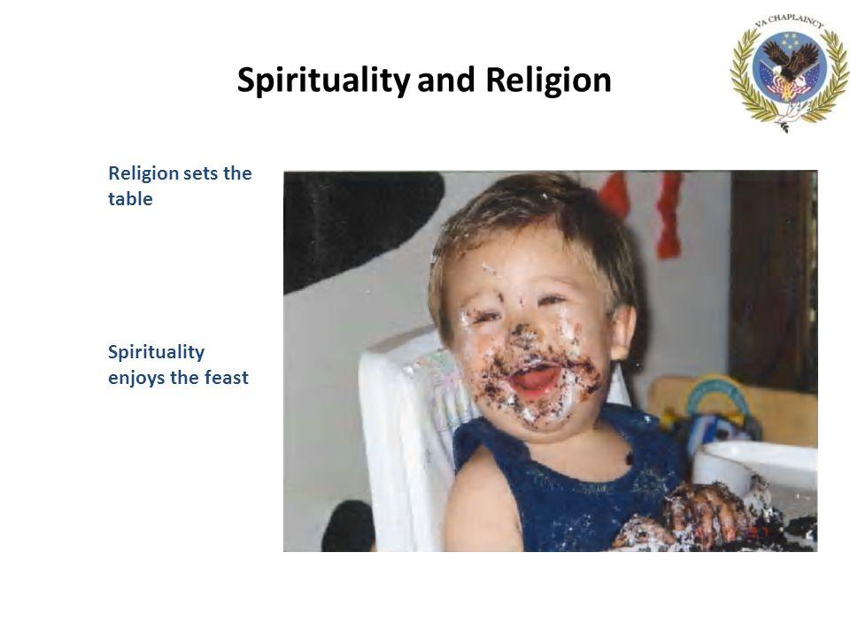Spirituality and Religion Religion sets the table Spirituality enjoys the feast