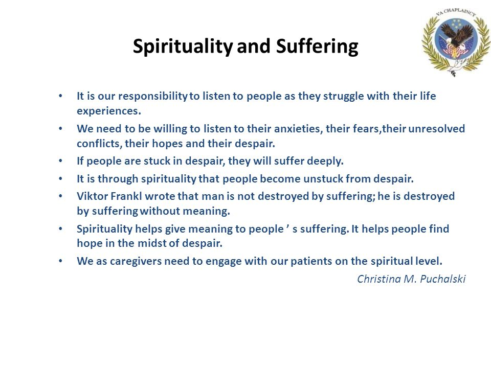 Spirituality and Suffering It is our responsibility to listen to people as they struggle with their life experiences.