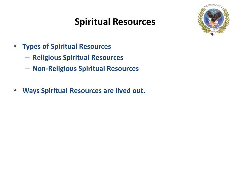Spiritual Resources Types of Spiritual Resources – Religious Spiritual Resources – Non-Religious Spiritual Resources Ways Spiritual Resources are lived out.