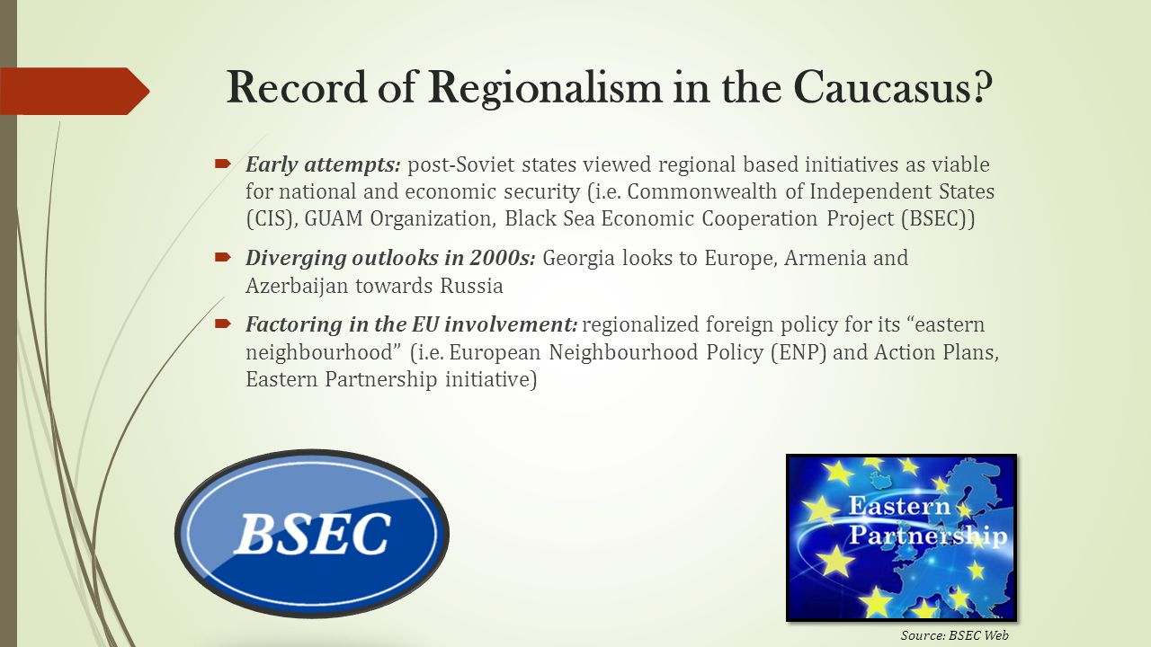 Record of Regionalism in the Caucasus?  Early attempts: post-Soviet states viewed regional based initiatives as viable for national and economic secu