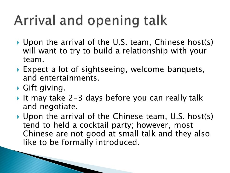  Upon the arrival of the U.S. team, Chinese host(s) will want to try to build a relationship with your team.  Expect a lot of sightseeing, welcome b