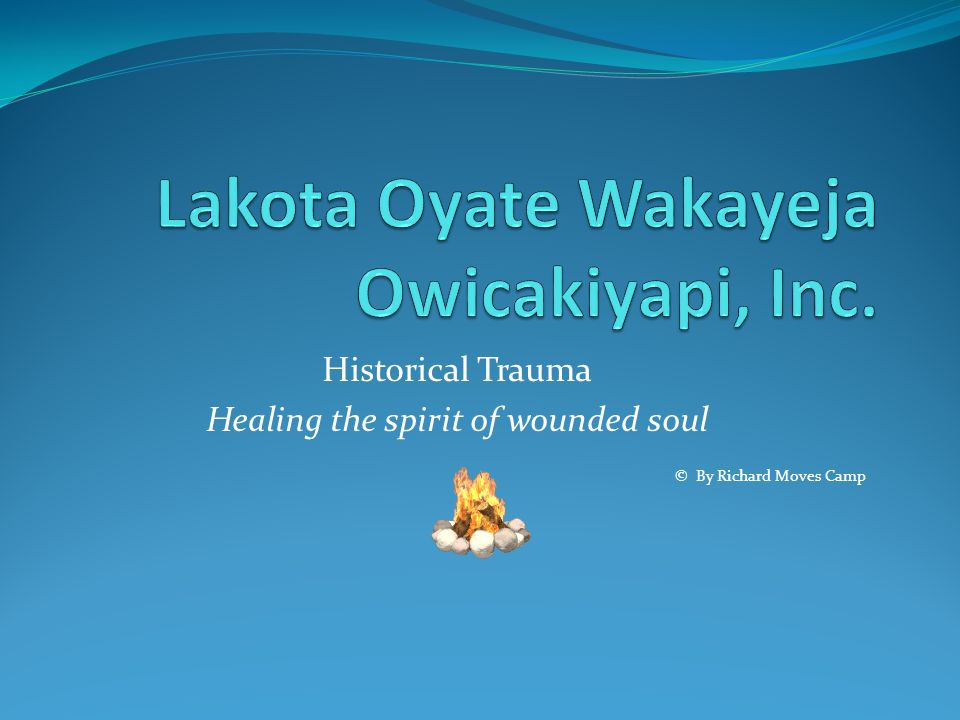 Historical Trauma Healing the spirit of wounded soul © By Richard Moves Camp