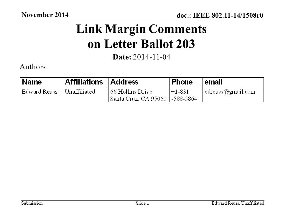 Submission doc.: IEEE 802.11-14/1508r0 November 2014 Edward Reuss, UnaffiliatedSlide 1 Link Margin Comments on Letter Ballot 203 Date: 2014-11-04 Auth