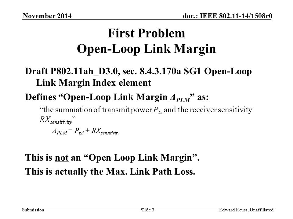 Submission doc.: IEEE 802.11-14/1508r0November 2014 Edward Reuss, UnaffiliatedSlide 3 First Problem Open-Loop Link Margin Draft P802.11ah_D3.0, sec.