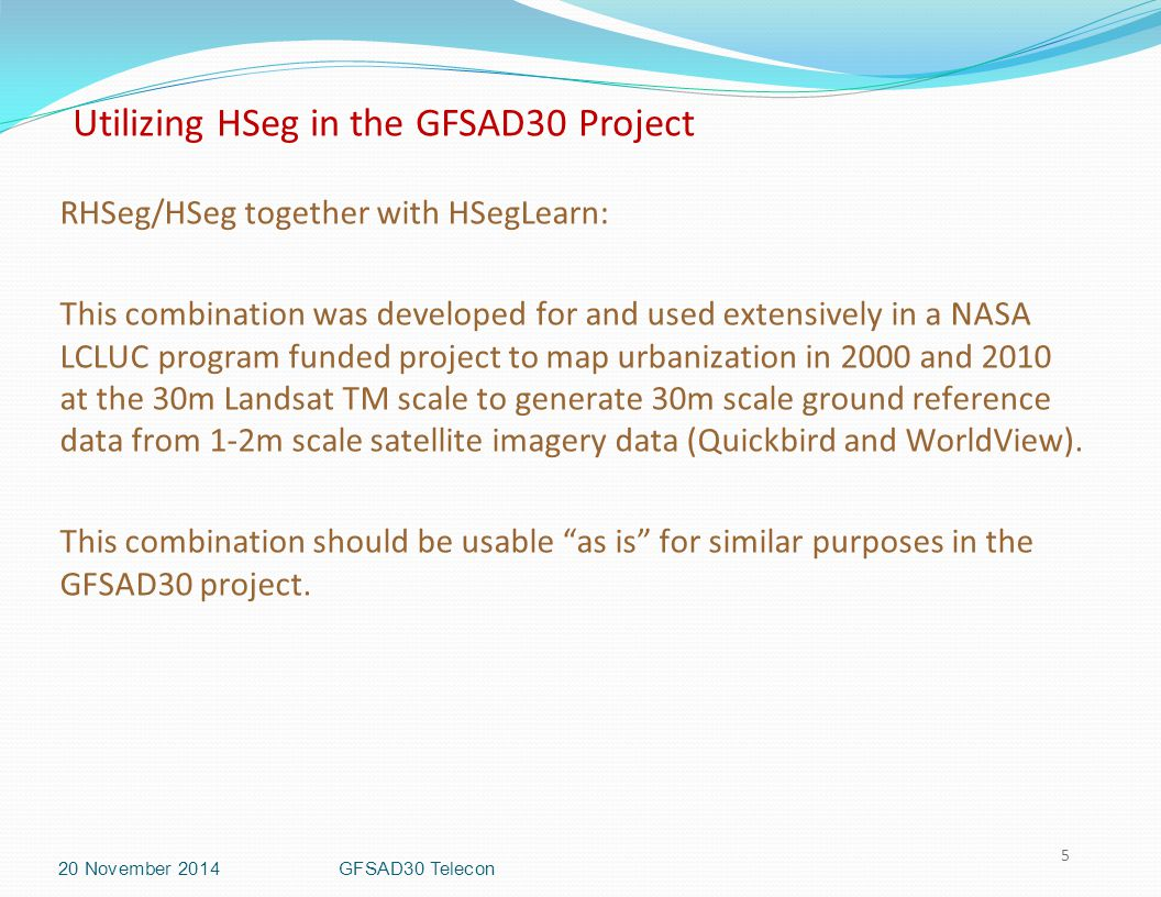 Utilizing HSeg in the GFSAD30 Project 5 RHSeg/HSeg together with HSegLearn: This combination was developed for and used extensively in a NASA LCLUC program funded project to map urbanization in 2000 and 2010 at the 30m Landsat TM scale to generate 30m scale ground reference data from 1-2m scale satellite imagery data (Quickbird and WorldView).
