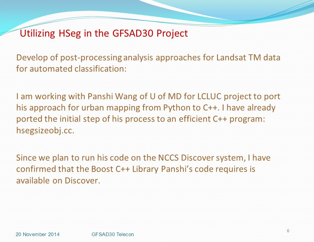 Utilizing HSeg in the GFSAD30 Project 6 Develop of post-processing analysis approaches for Landsat TM data for automated classification: I am working with Panshi Wang of U of MD for LCLUC project to port his approach for urban mapping from Python to C++.