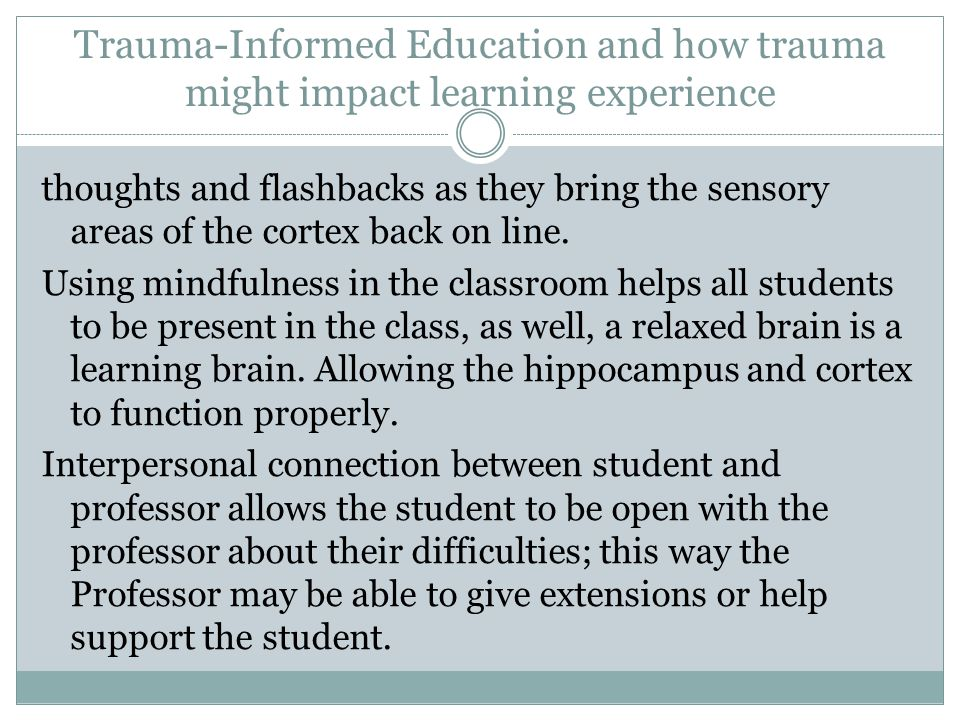 Trauma-Informed Education and how trauma might impact learning experience thoughts and flashbacks as they bring the sensory areas of the cortex back on line.