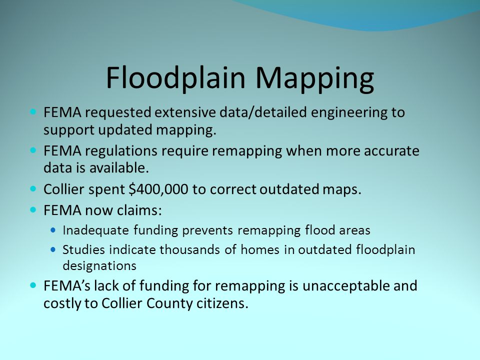 Floodplain Mapping FEMA requested extensive data/detailed engineering to support updated mapping. FEMA regulations require remapping when more accurat
