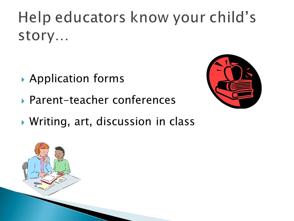  Application forms  Parent-teacher conferences  Writing, art, discussion in class