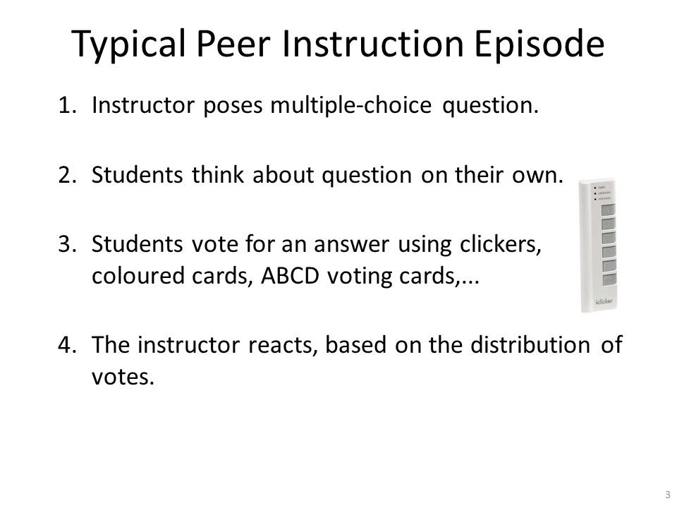 Typical Peer Instruction Episode 1.Instructor poses multiple-choice question.