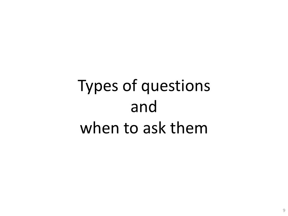 Types of questions and when to ask them 9