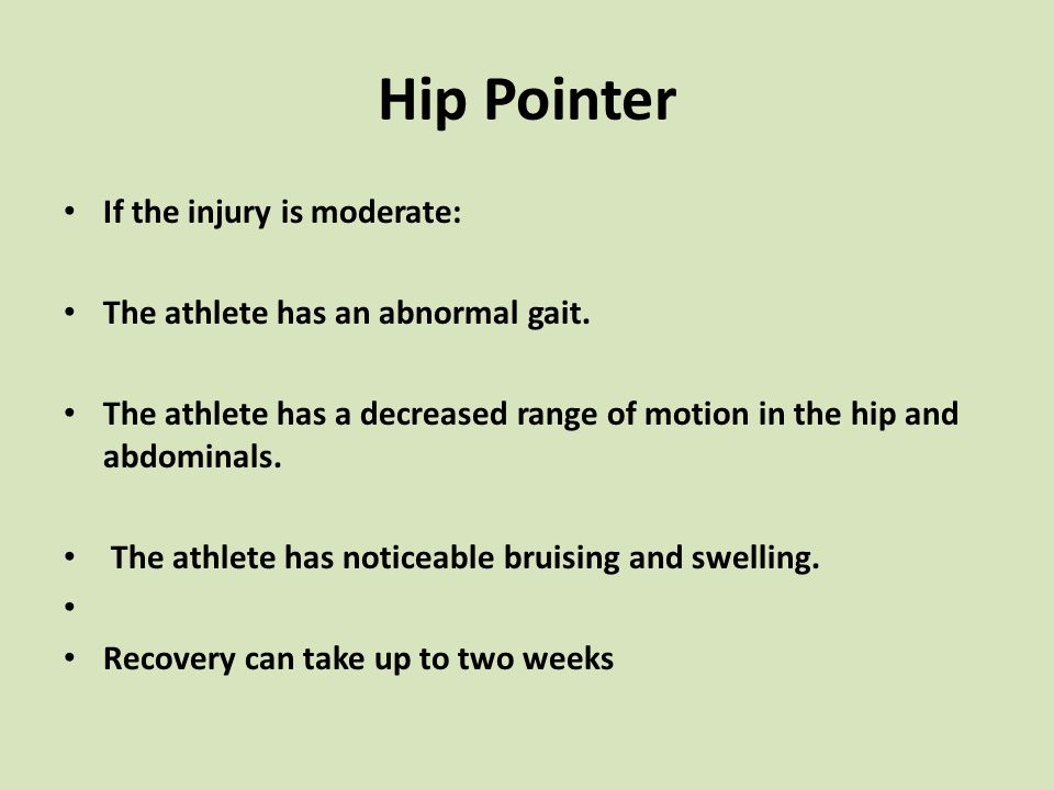 Hip Pointer If the injury is moderate: The athlete has an abnormal gait.