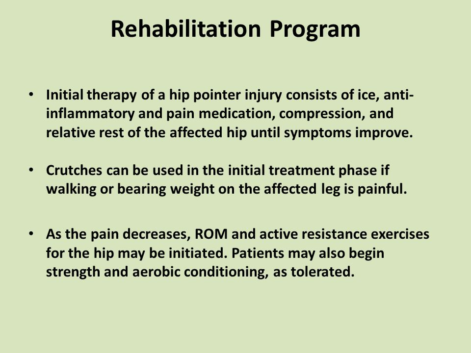 Rehabilitation Program Initial therapy of a hip pointer injury consists of ice, anti- inflammatory and pain medication, compression, and relative rest of the affected hip until symptoms improve.