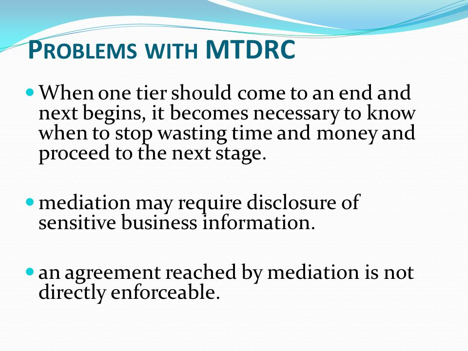 P ROBLEMS WITH MTDRC When one tier should come to an end and next begins, it becomes necessary to know when to stop wasting time and money and proceed to the next stage.