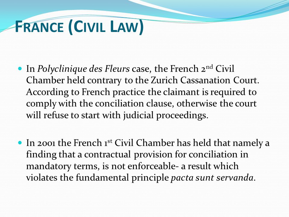 F RANCE (C IVIL L AW ) In Polyclinique des Fleurs case, the French 2 nd Civil Chamber held contrary to the Zurich Cassanation Court.