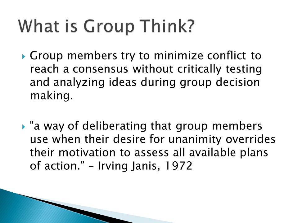  Group members try to minimize conflict to reach a consensus without critically testing and analyzing ideas during group decision making.