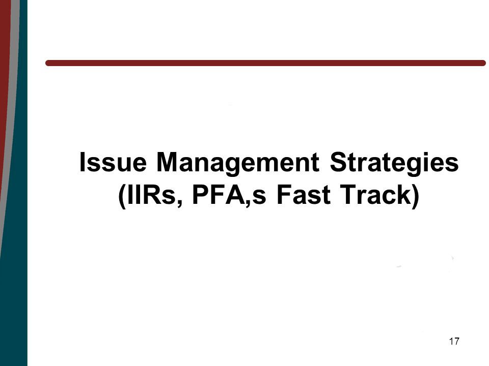 17 Issue Management Strategies (IIRs, PFA,s Fast Track)