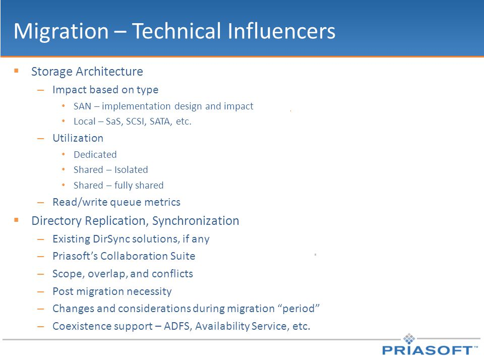 Migration – Technical Influencers  Storage Architecture – Impact based on type SAN – implementation design and impact Local – SaS, SCSI, SATA, etc. –