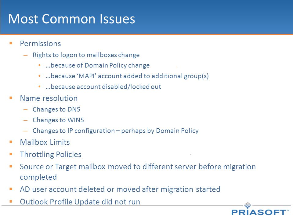 Most Common Issues  Permissions – Rights to logon to mailboxes change …because of Domain Policy change …because 'MAPI' account added to additional gr