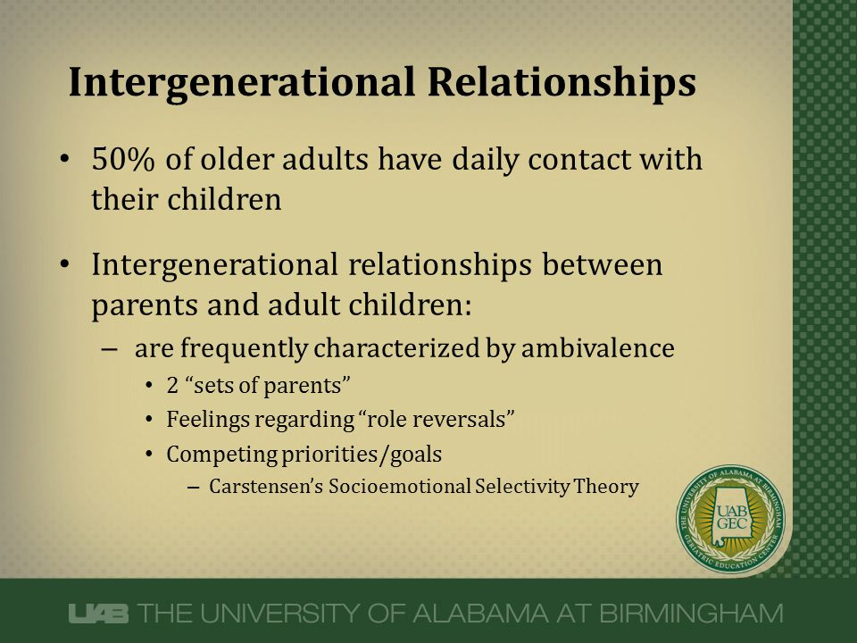 50% of older adults have daily contact with their children Intergenerational relationships between parents and adult children: – are frequently charac