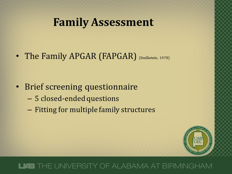 The Family APGAR (FAPGAR) (Smilkstein, 1978) Brief screening questionnaire – 5 closed-ended questions – Fitting for multiple family structures Family
