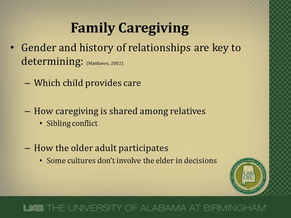 Gender and history of relationships are key to determining: (Matthews, 2002) – Which child provides care – How caregiving is shared among relatives Si