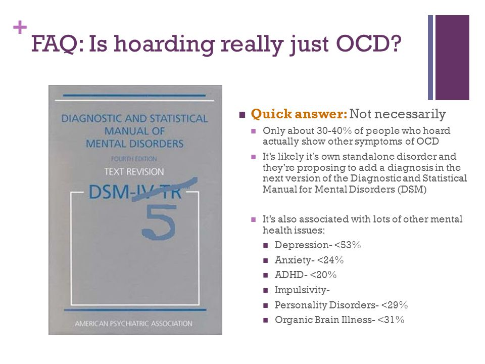 + FAQ: Is hoarding really just OCD? Quick answer: Not necessarily Only about 30-40% of people who hoard actually show other symptoms of OCD It's likel
