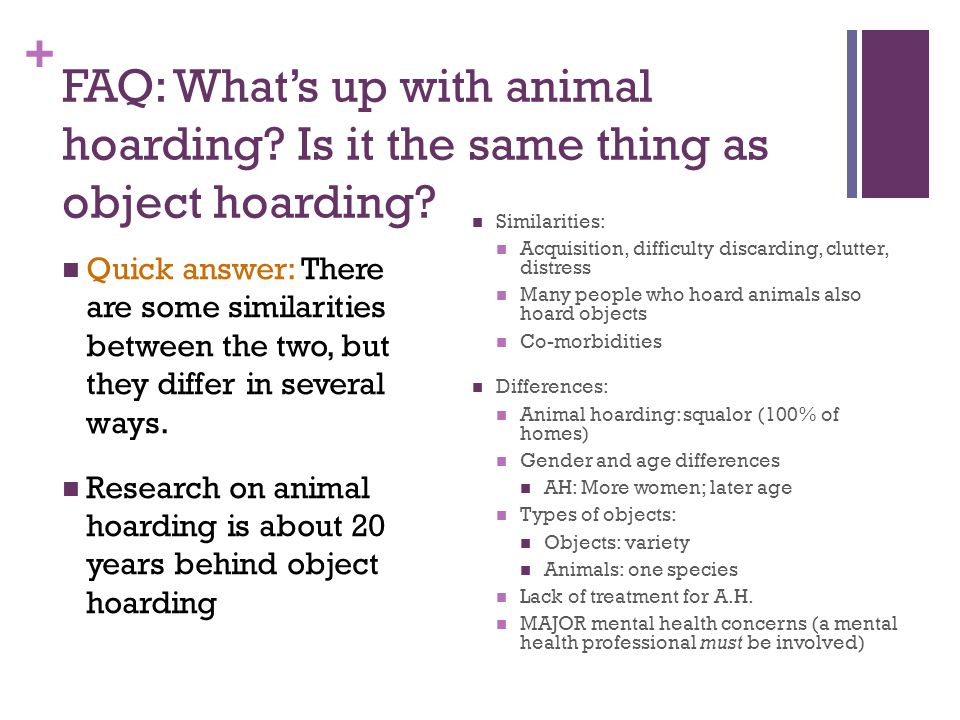 + FAQ: What's up with animal hoarding. Is it the same thing as object hoarding.