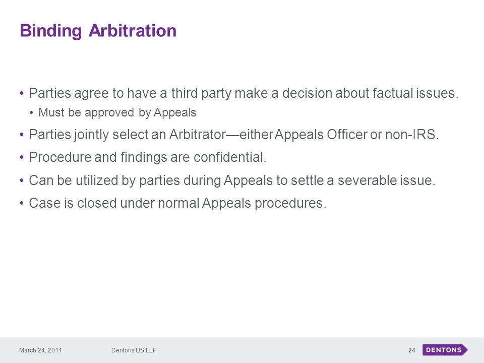 Binding Arbitration 24 Parties agree to have a third party make a decision about factual issues.