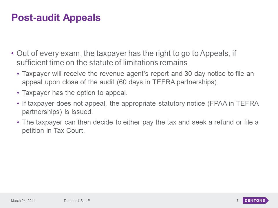 Post-audit Appeals Out of every exam, the taxpayer has the right to go to Appeals, if sufficient time on the statute of limitations remains.