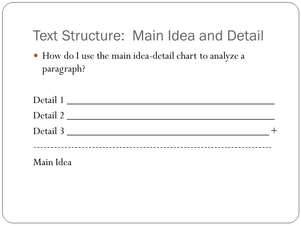 Text Structure: Main Idea and Detail How do I use the main idea-detail chart to analyze a paragraph.