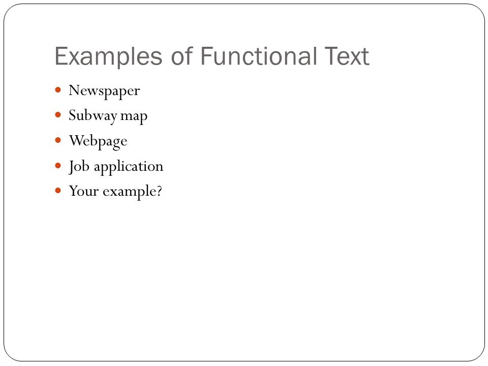 Examples of Functional Text Newspaper Subway map Webpage Job application Your example