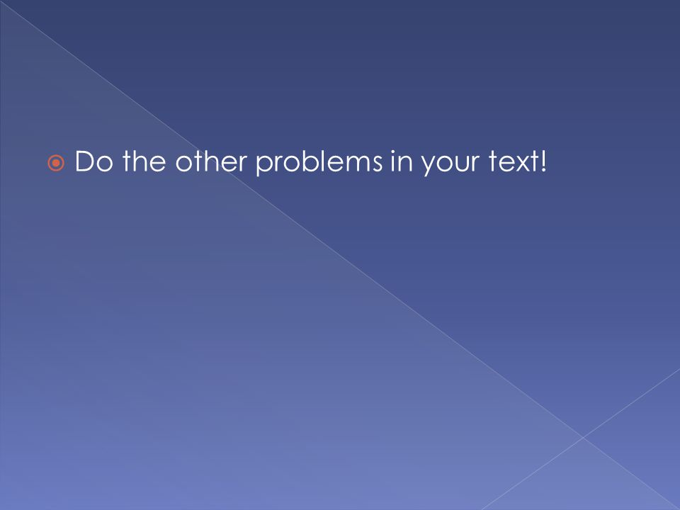 Do the other problems in your text!