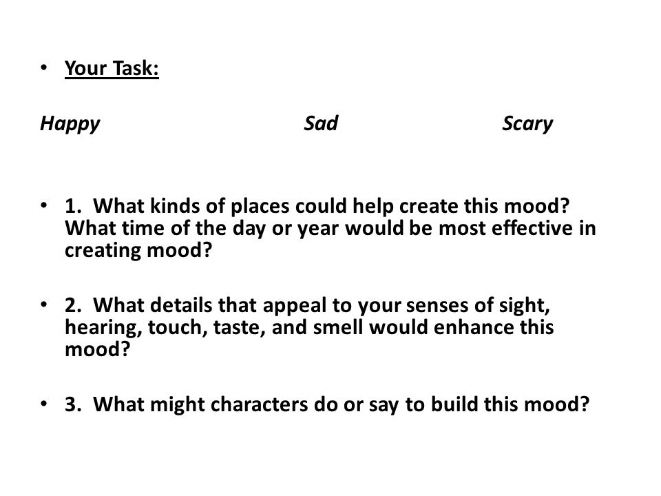 Your Task: HappySadScary 1. What kinds of places could help create this mood.