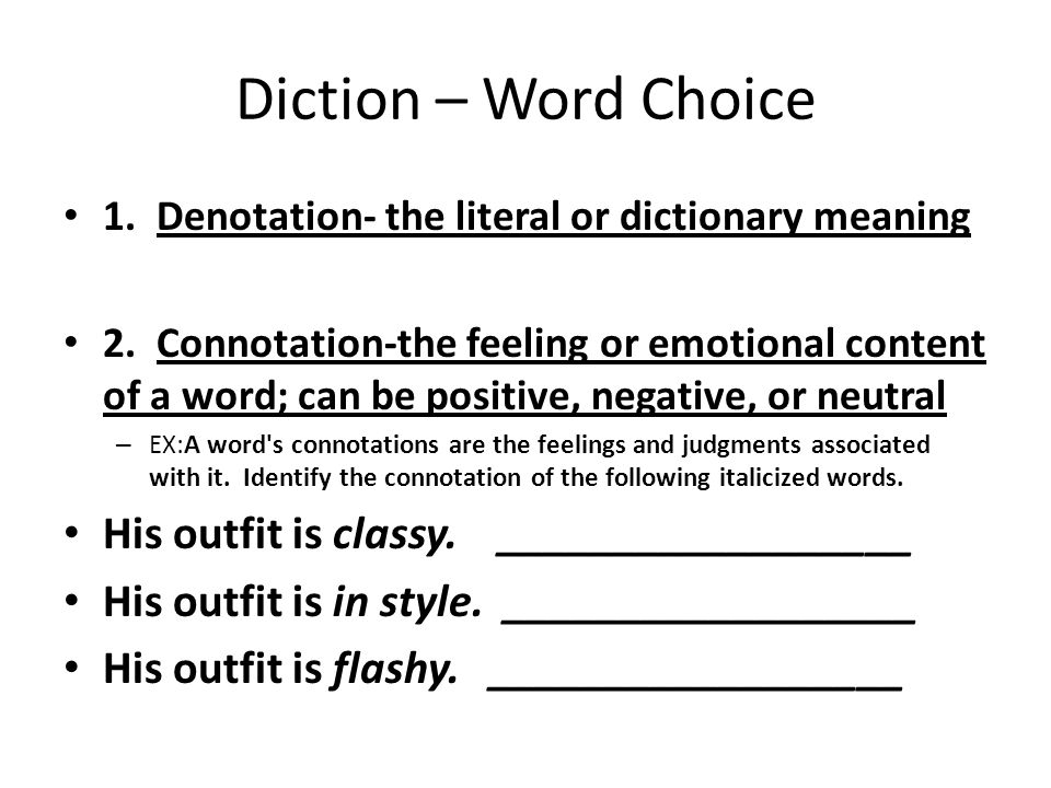 Diction – Word Choice 1. Denotation- the literal or dictionary meaning 2.